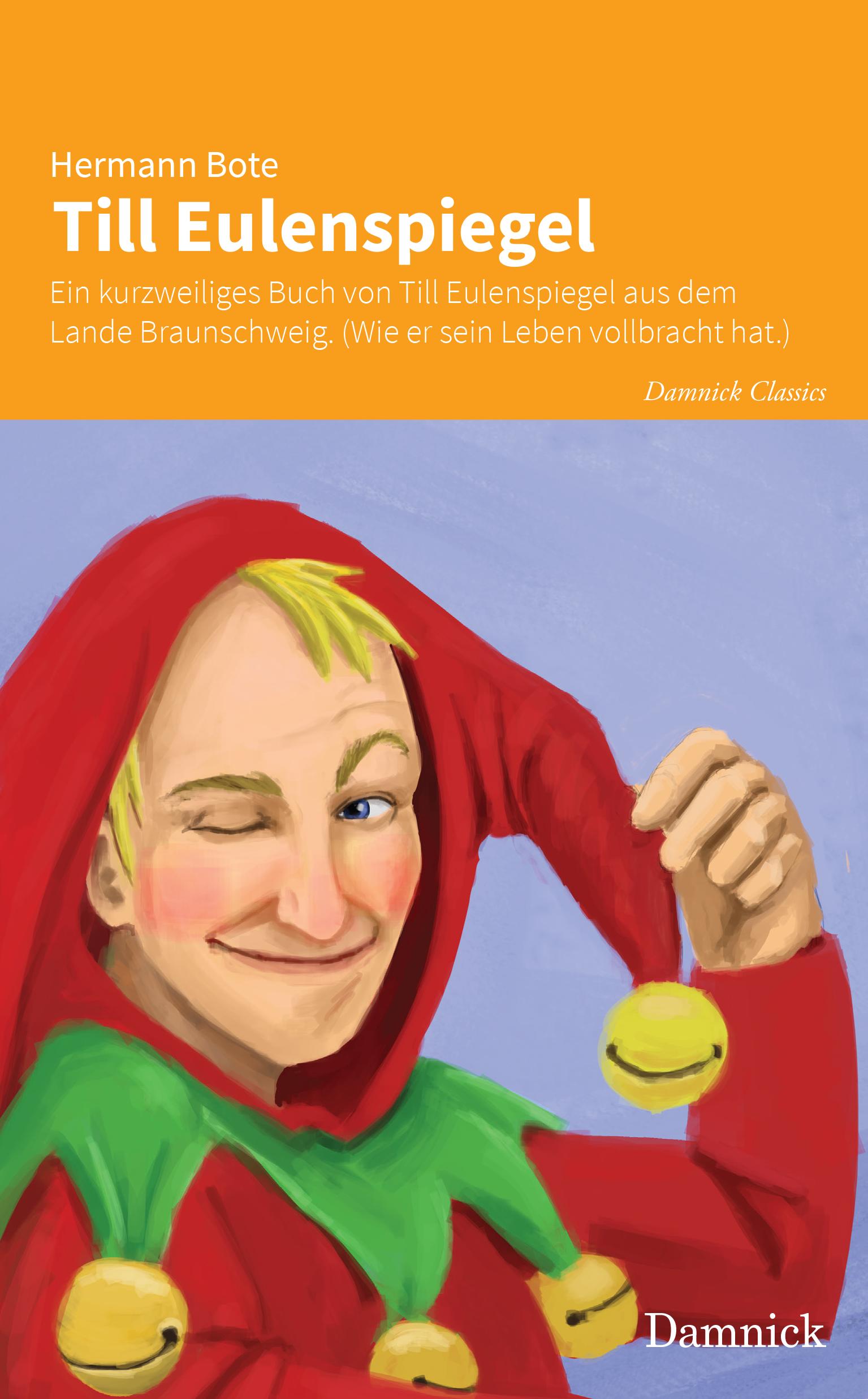 Till Eulenspiegel: Ein kurzweiliges Buch von Till Eulenspiegel aus dem Lande Braunschweig. (Wie er sein Leben vollbracht hat.)